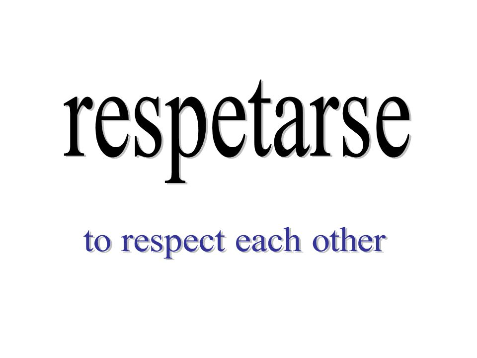 respetarse to respect each other