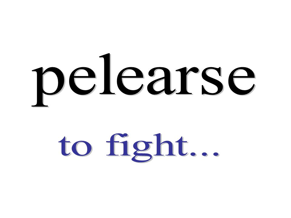 pelearse to fight...