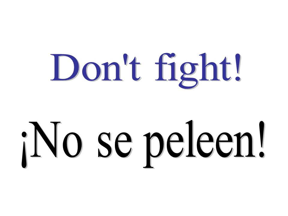 Don t fight! ¡No se peleen!