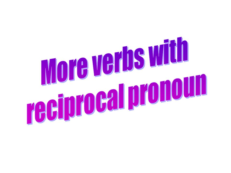 More verbs with reciprocal pronoun