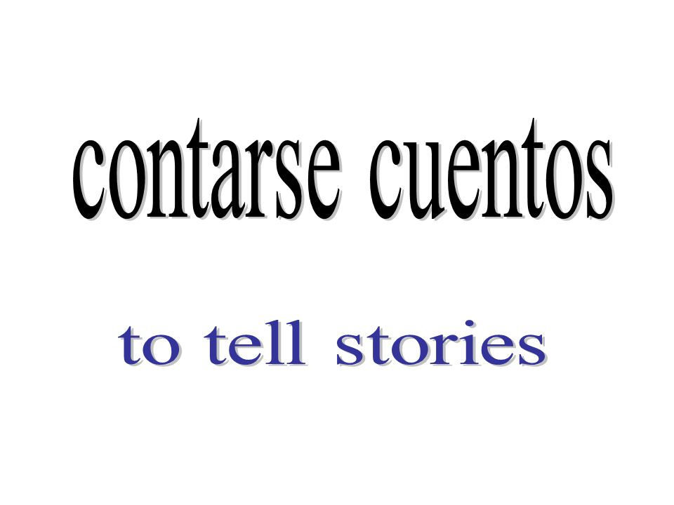 contarse cuentos to tell stories