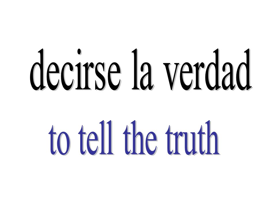 decirse la verdad to tell the truth