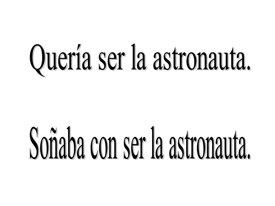Quería ser la astronauta.