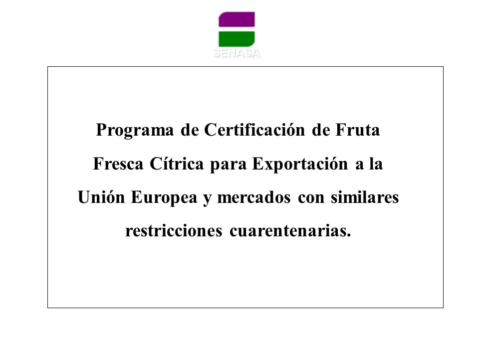 Programa de Certificación de Fruta Fresca Cítrica para Exportación a la Unión Europea y mercados con similares restricciones cuarentenarias.