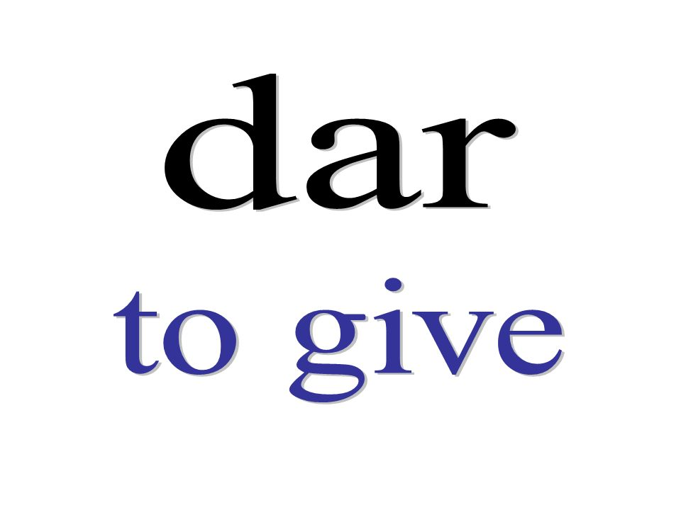 dar to give