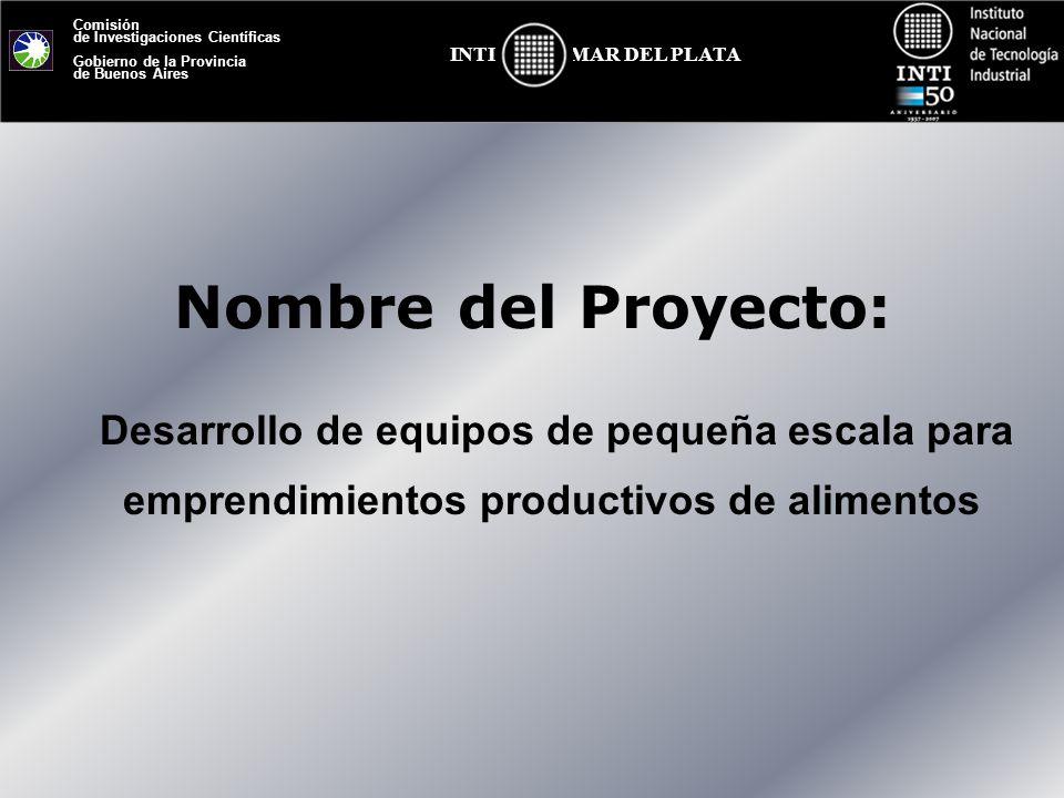 Nombre del Proyecto: Desarrollo de equipos de pequeña escala para emprendimientos productivos de alimentos.