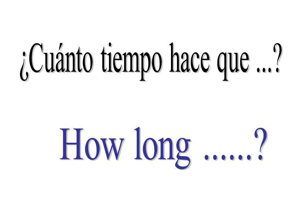 ¿Cuánto tiempo hace que ...