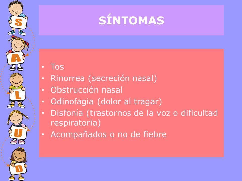 SÍNTOMAS Tos Rinorrea (secreción nasal) Obstrucción nasal