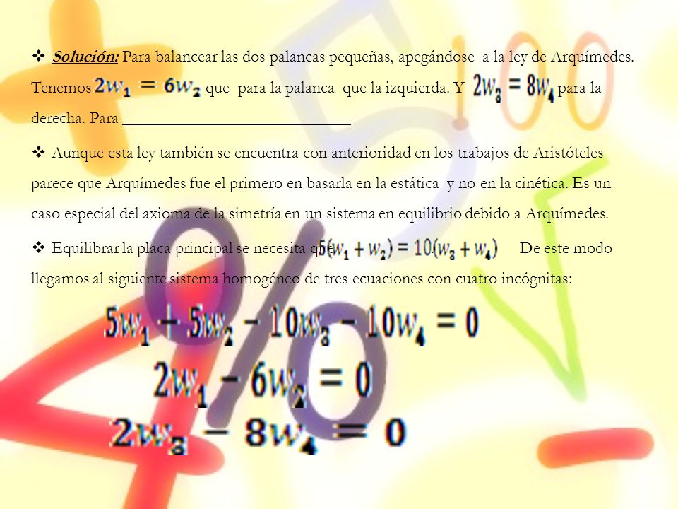 Solución: Para balancear las dos palancas pequeñas, apegándose a la ley de Arquímedes. Tenemos que para la palanca que la izquierda. Y para la derecha. Para ___________________________