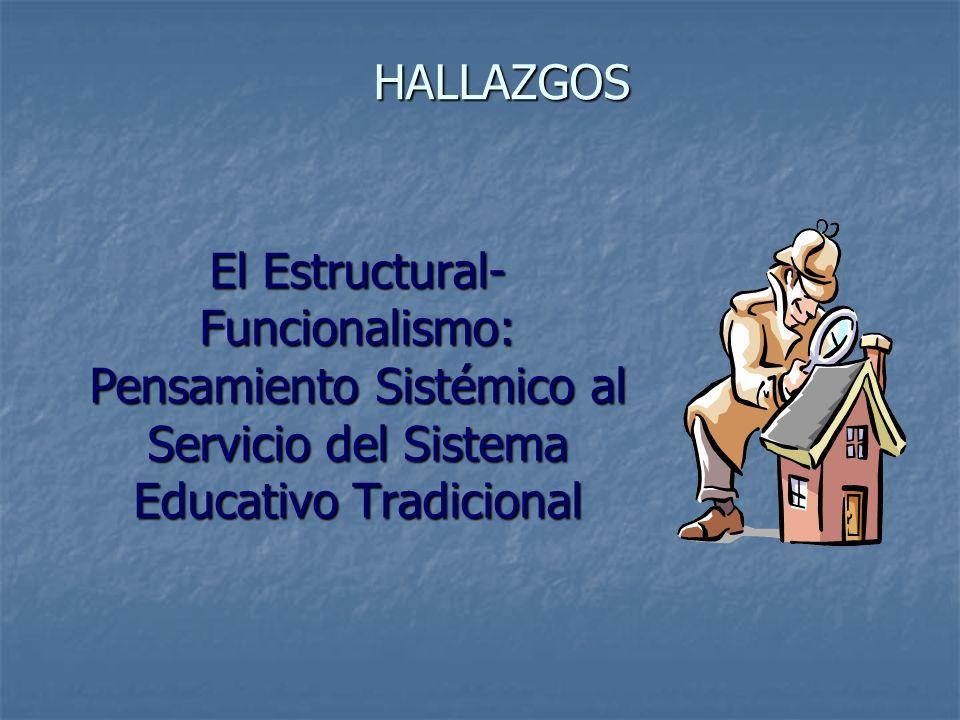 HALLAZGOS El Estructural-Funcionalismo: Pensamiento Sistémico al Servicio del Sistema Educativo Tradicional.