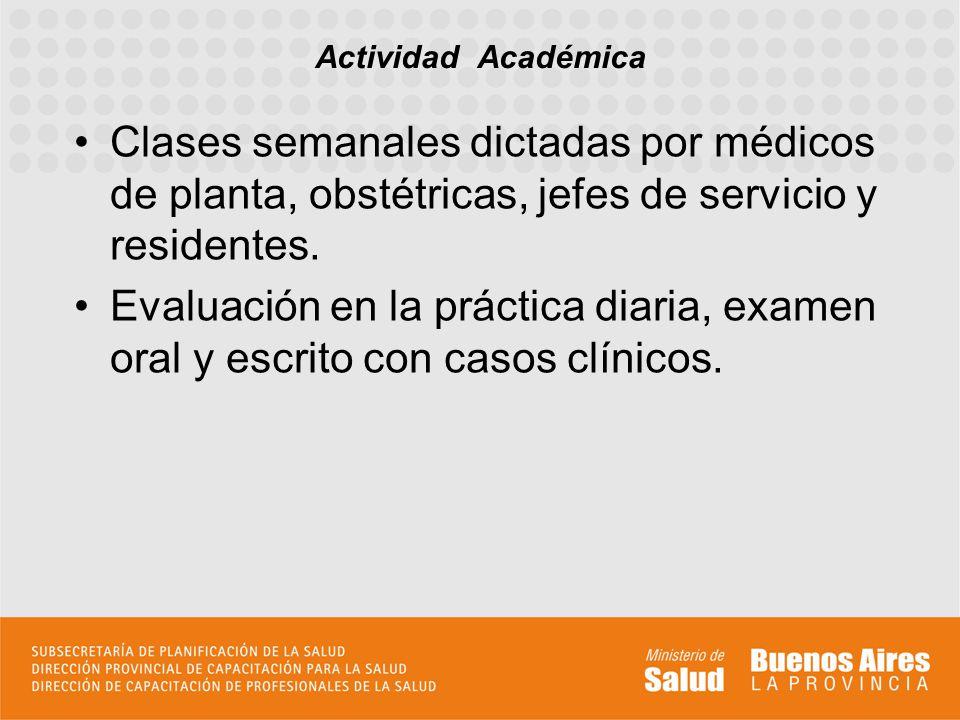 Actividad Académica Clases semanales dictadas por médicos de planta, obstétricas, jefes de servicio y residentes.