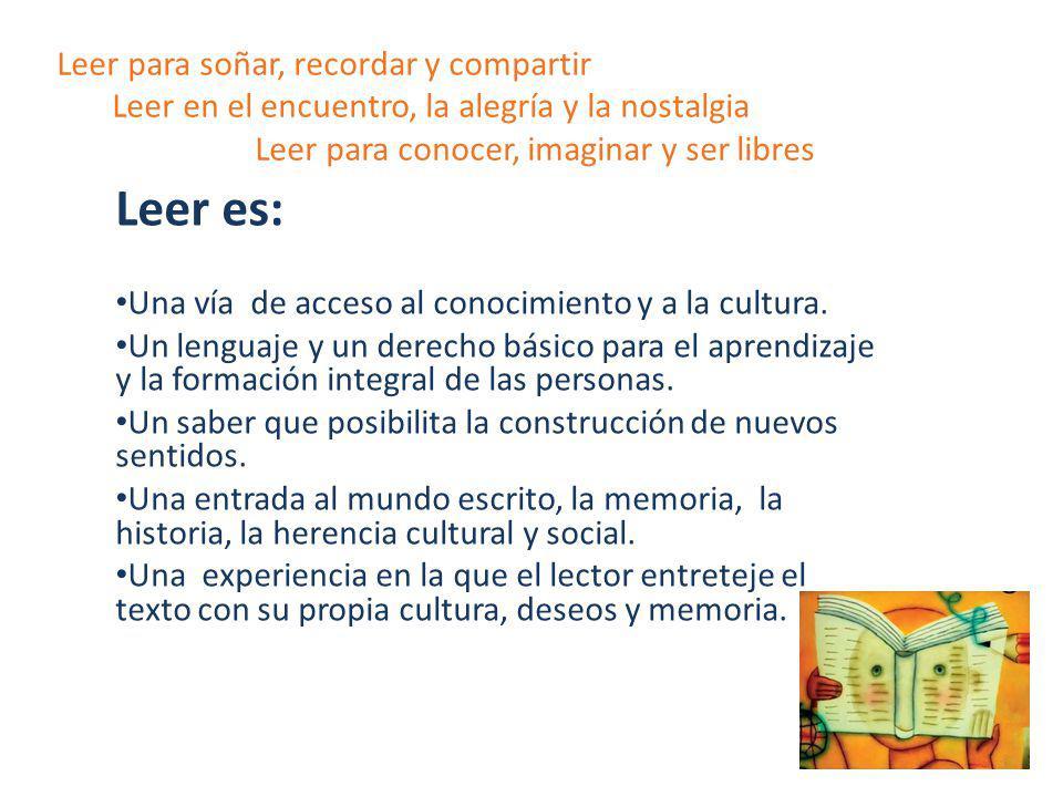 Leer para soñar, recordar y compartir Leer en el encuentro, la alegría y la nostalgia Leer para conocer, imaginar y ser libres