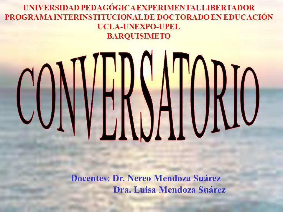 CONVERSATORIO Docentes: Dr. Nereo Mendoza Suárez