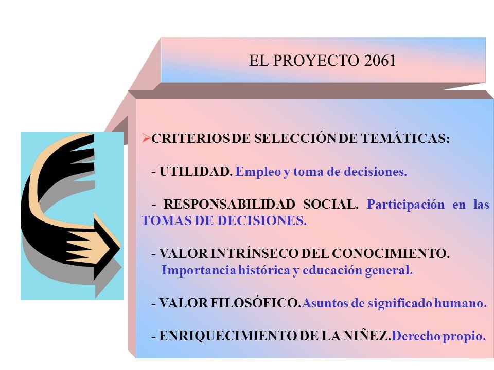 EL PROYECTO 2061 CRITERIOS DE SELECCIÓN DE TEMÁTICAS: