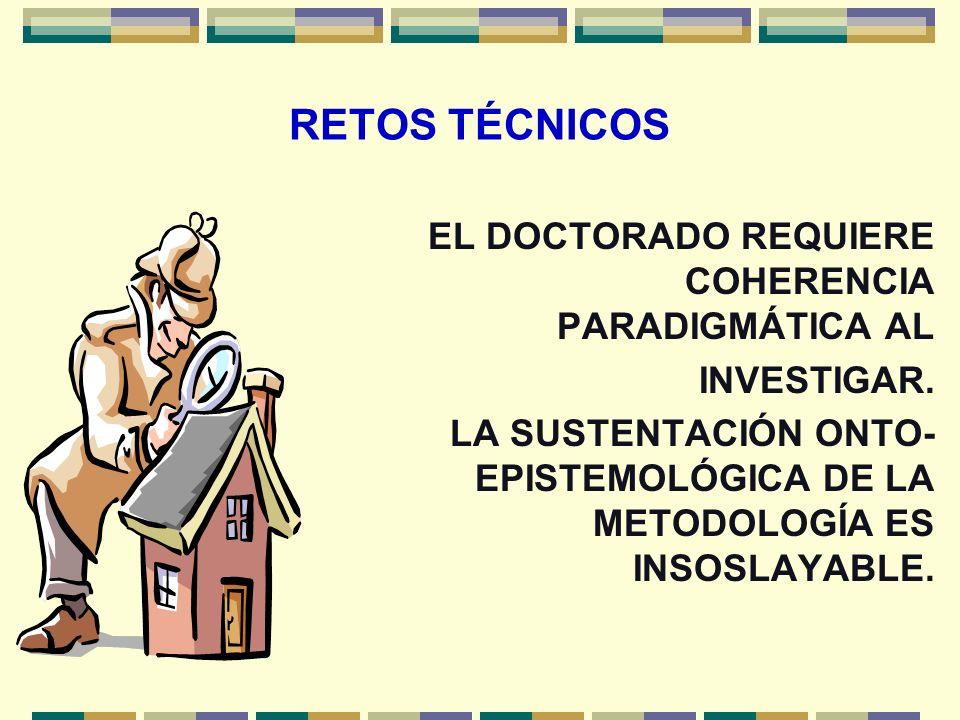 RETOS TÉCNICOS EL DOCTORADO REQUIERE COHERENCIA PARADIGMÁTICA AL
