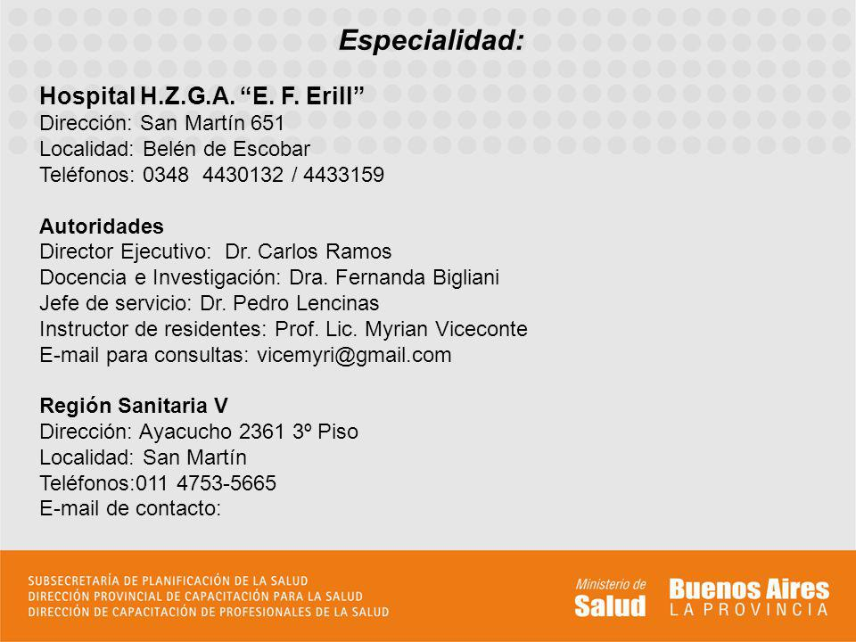 Especialidad: Hospital H.Z.G.A. E. F. Erill Dirección: San Martín 651. Localidad: Belén de Escobar Teléfonos: 0348 4430132 / 4433159.