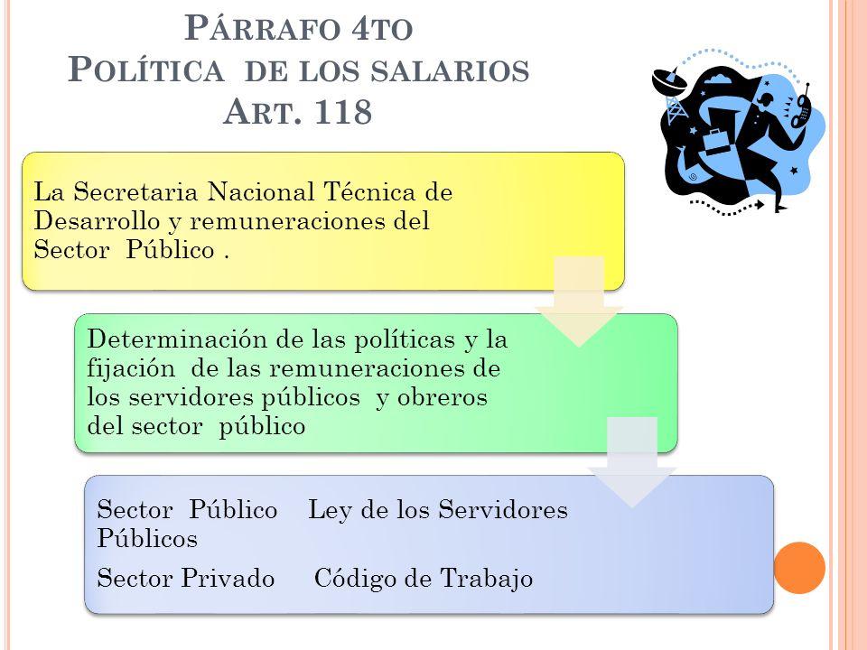 Párrafo 4to Política de los salarios Art. 118