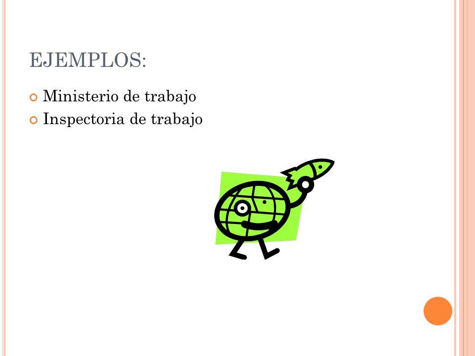 EJEMPLOS: Ministerio de trabajo Inspectoria de trabajo