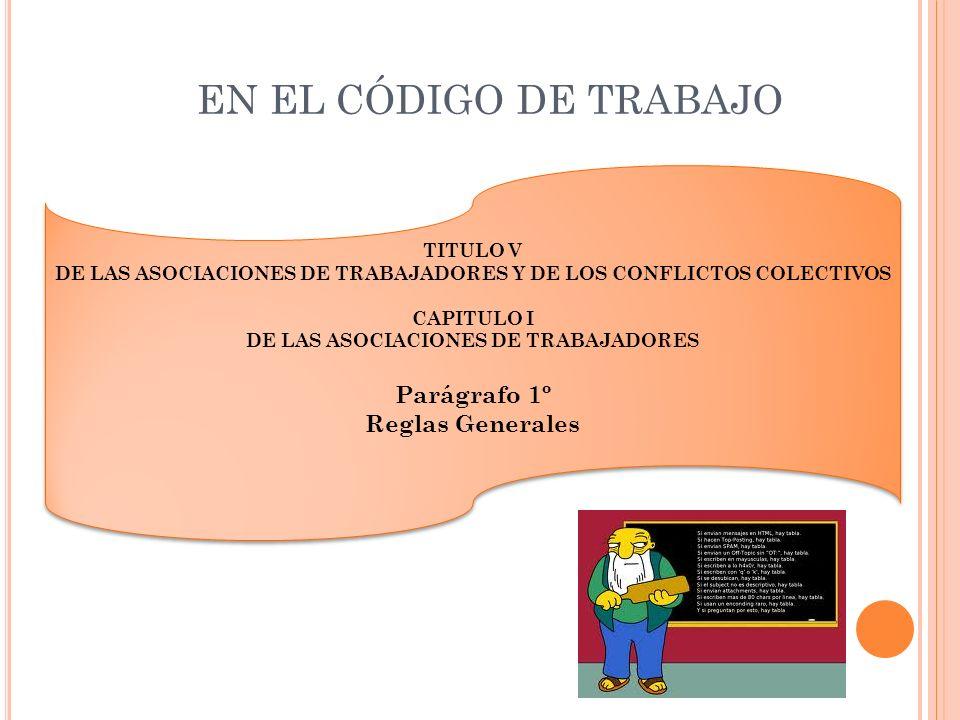 EN EL CÓDIGO DE TRABAJO Parágrafo 1º Reglas Generales TITULO V