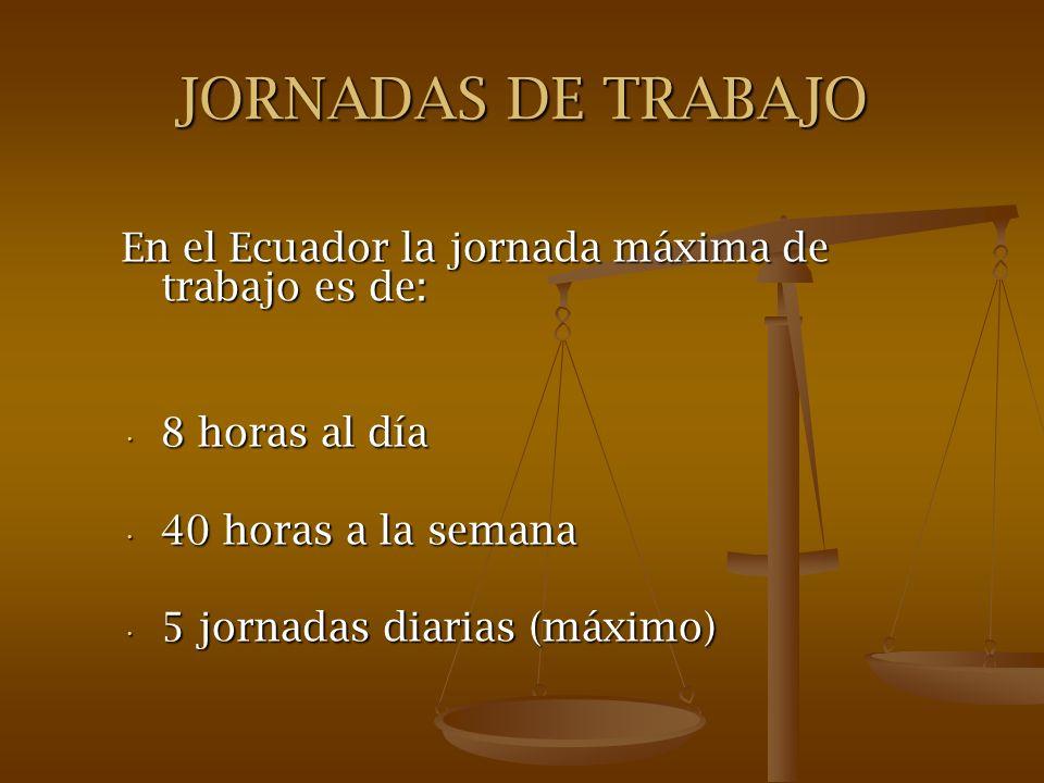 JORNADAS DE TRABAJO En el Ecuador la jornada máxima de trabajo es de: