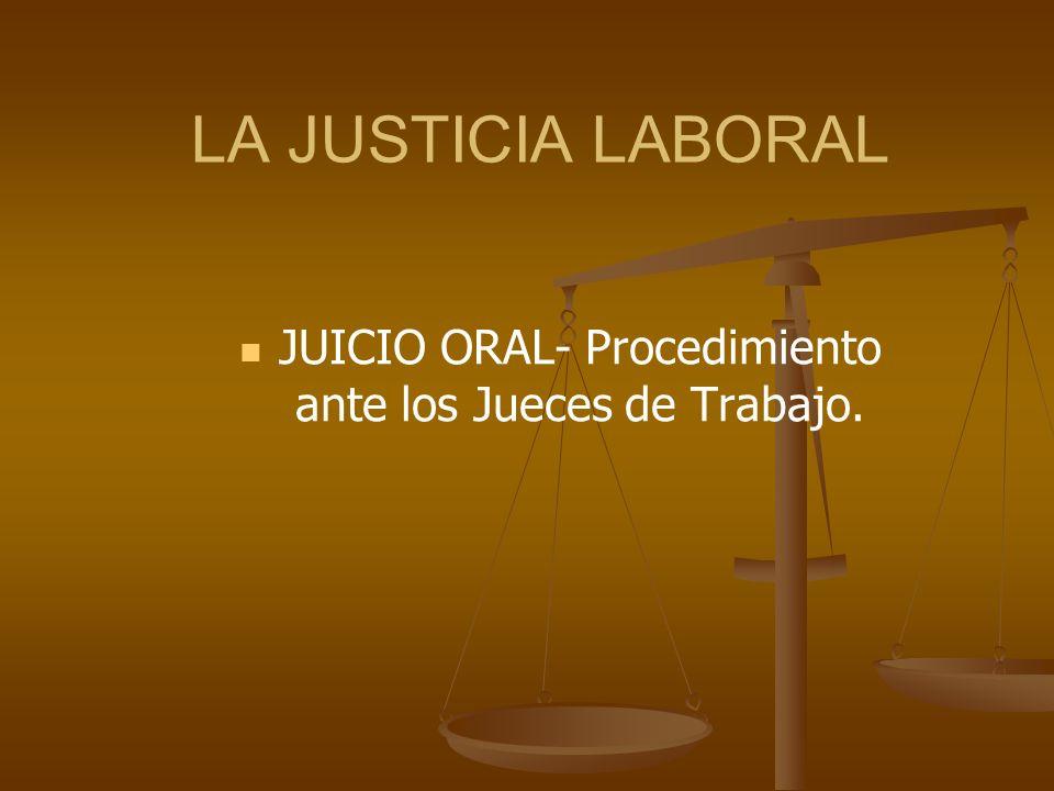 JUICIO ORAL- Procedimiento ante los Jueces de Trabajo.