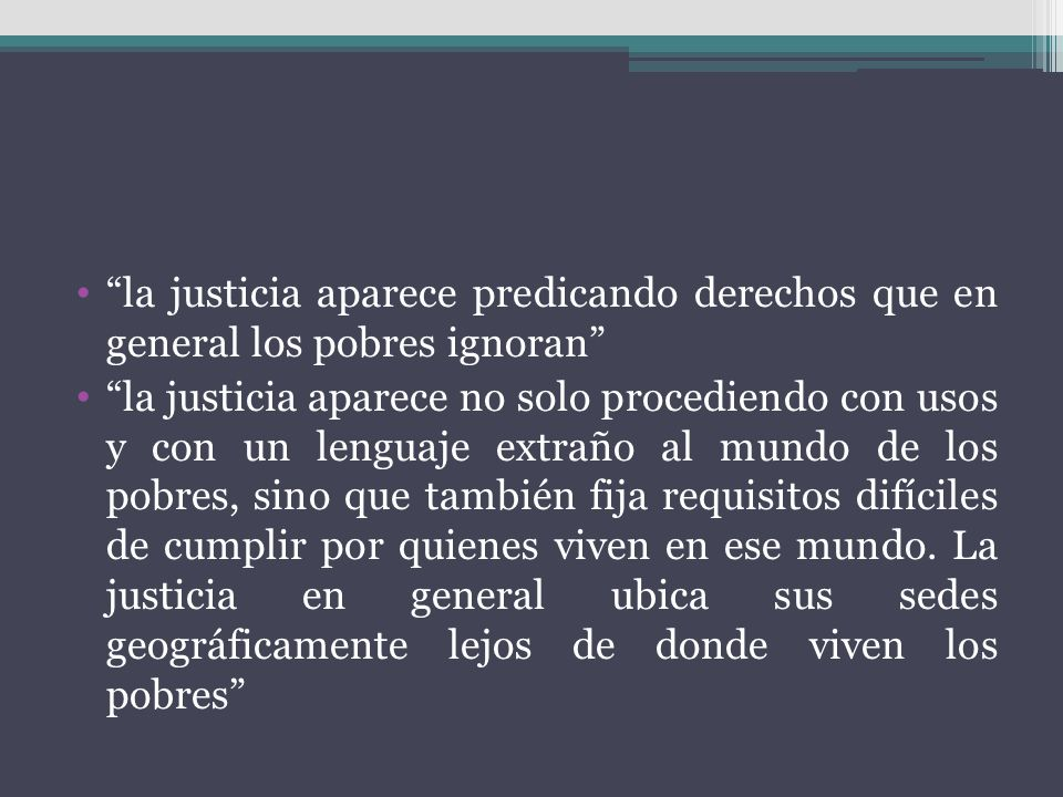 la justicia aparece predicando derechos que en general los pobres ignoran