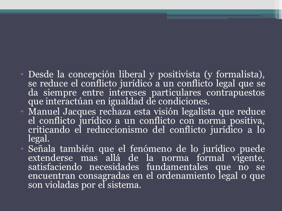 Desde la concepción liberal y positivista (y formalista), se reduce el conflicto jurídico a un conflicto legal que se da siempre entre intereses particulares contrapuestos que interactúan en igualdad de condiciones.