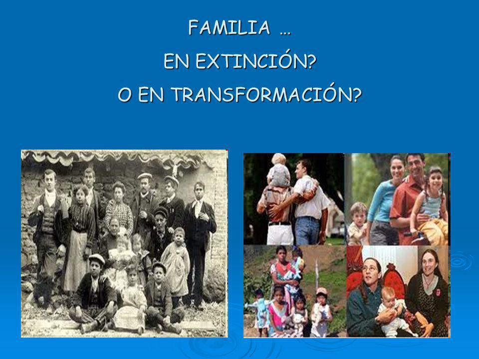 FAMILIA … EN EXTINCIÓN O EN TRANSFORMACIÓN