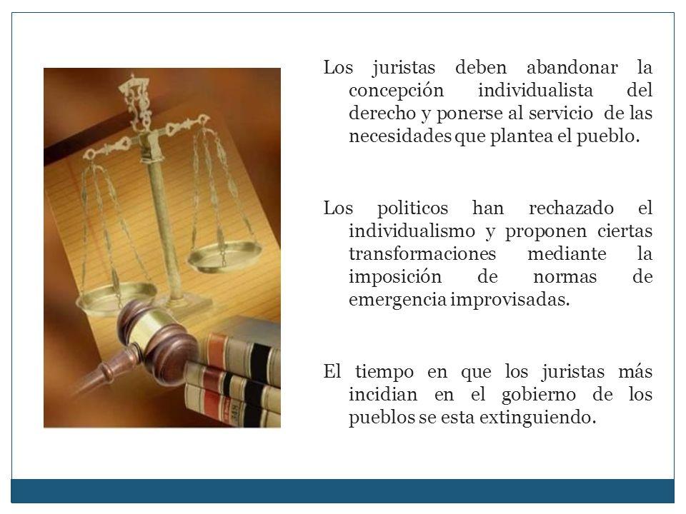 Los juristas deben abandonar la concepción individualista del derecho y ponerse al servicio de las necesidades que plantea el pueblo.
