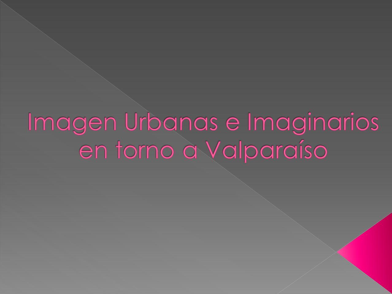Imagen Urbanas e Imaginarios en torno a Valparaíso