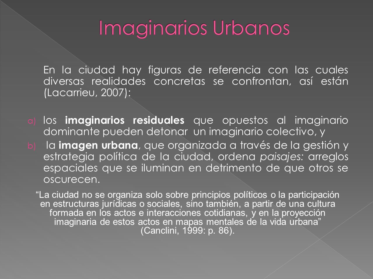 Imaginarios Urbanos En la ciudad hay figuras de referencia con las cuales diversas realidades concretas se confrontan, así están (Lacarrieu, 2007):