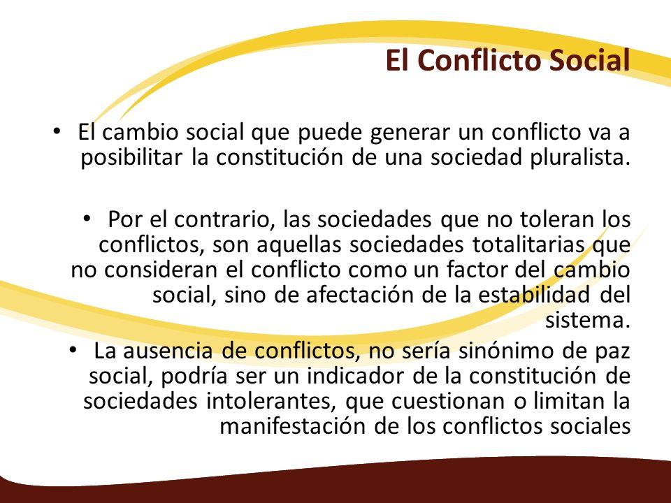 El Conflicto Social El cambio social que puede generar un conflicto va a posibilitar la constitución de una sociedad pluralista.