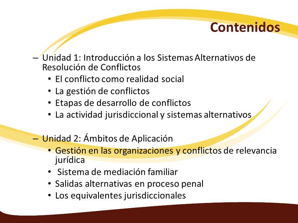 Contenidos Unidad 1: Introducción a los Sistemas Alternativos de Resolución de Conflictos. El conflicto como realidad social.