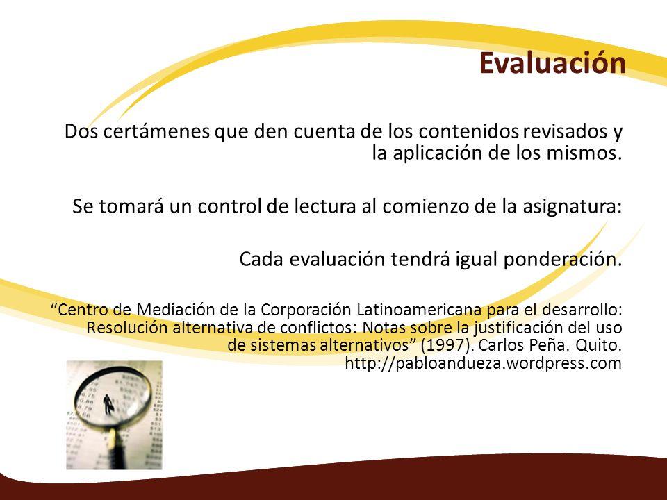 Evaluación Dos certámenes que den cuenta de los contenidos revisados y la aplicación de los mismos.