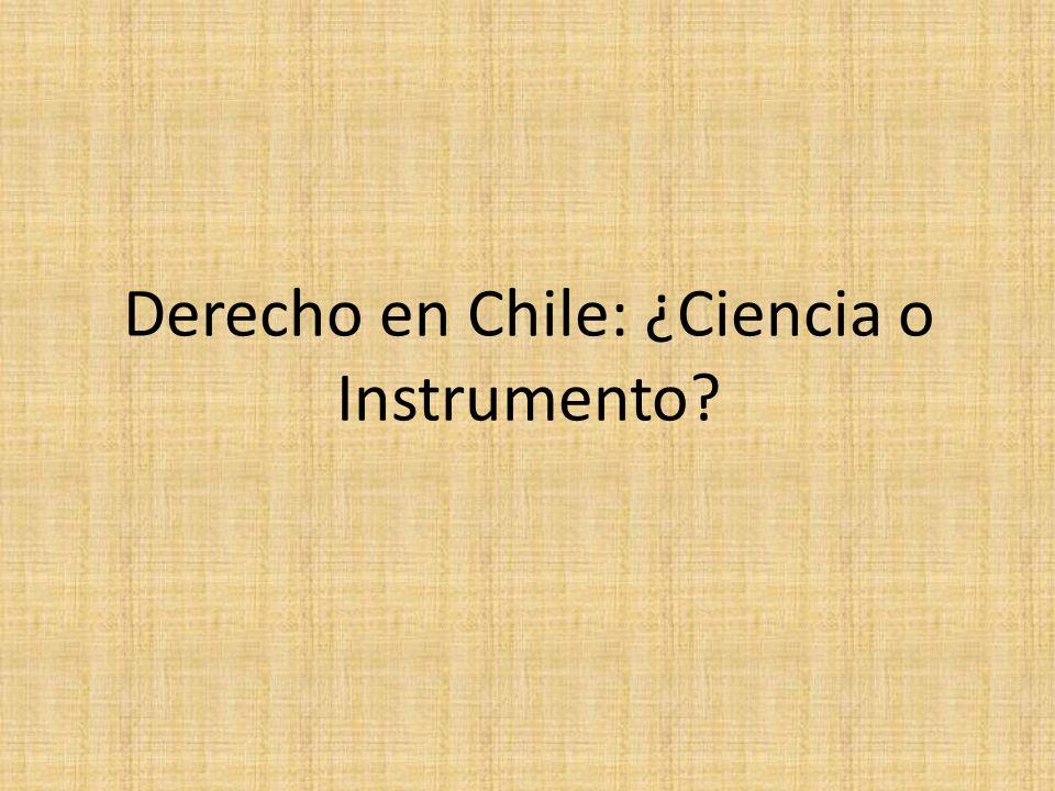 Derecho en Chile: ¿Ciencia o Instrumento