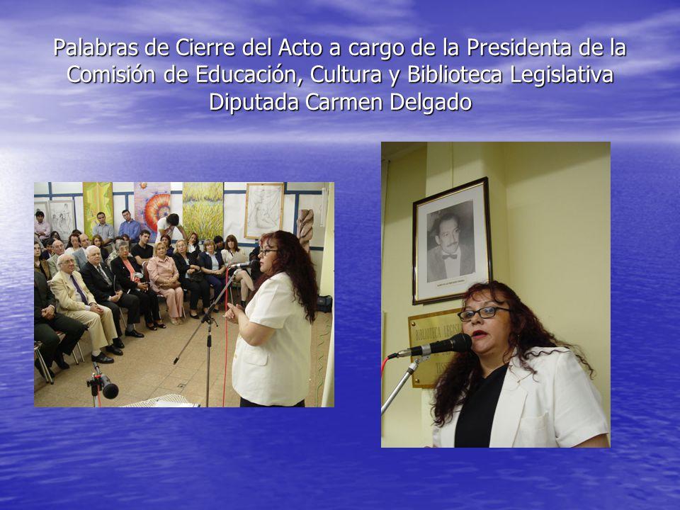 Palabras de Cierre del Acto a cargo de la Presidenta de la Comisión de Educación, Cultura y Biblioteca Legislativa Diputada Carmen Delgado