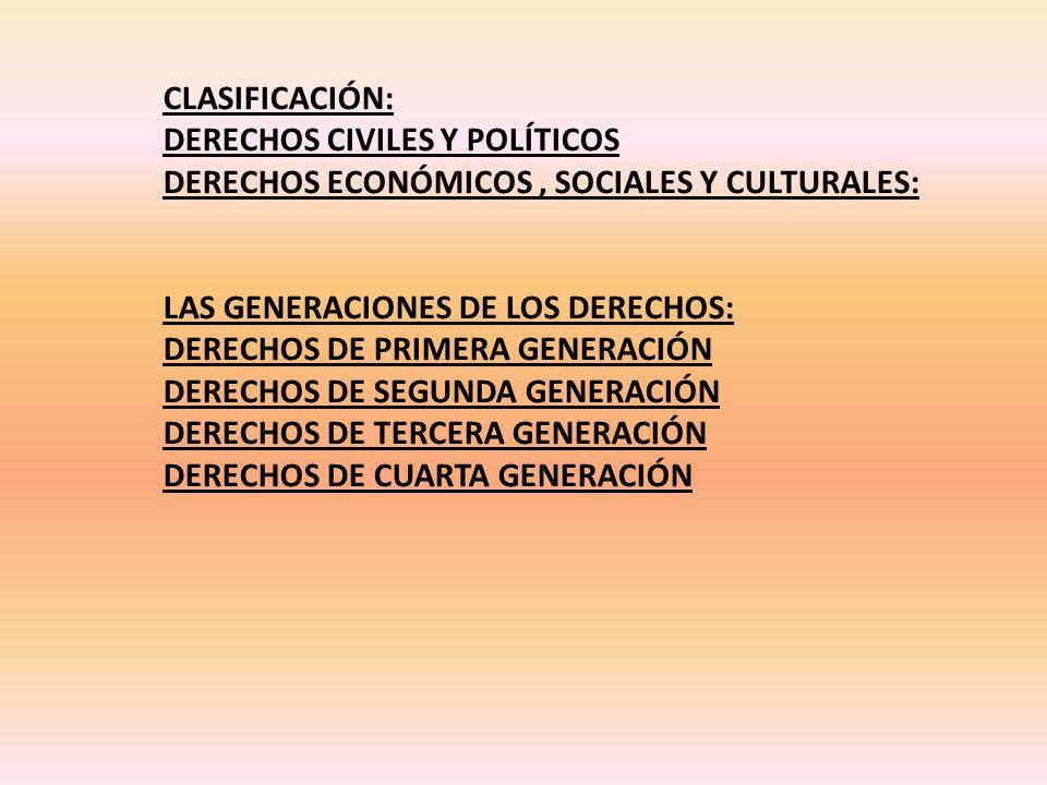 CLASIFICACIÓN: DERECHOS CIVILES Y POLÍTICOS. DERECHOS ECONÓMICOS , SOCIALES Y CULTURALES: LAS GENERACIONES DE LOS DERECHOS: