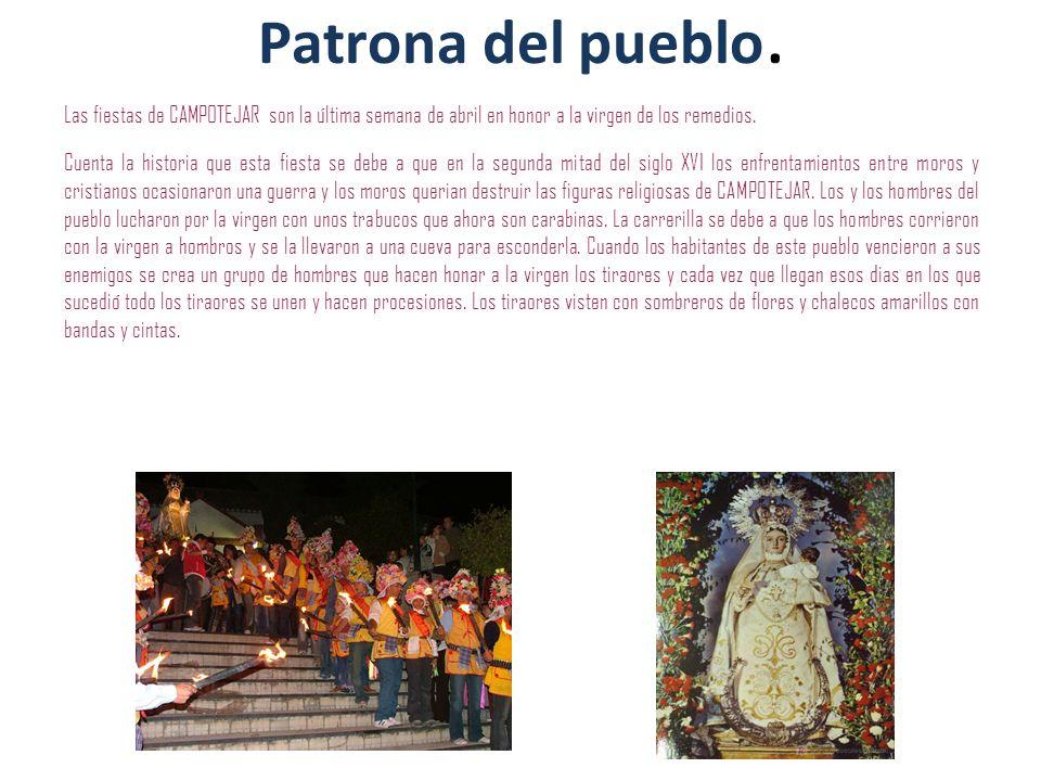 Patrona del pueblo. Las fiestas de CAMPOTEJAR son la última semana de abril en honor a la virgen de los remedios.