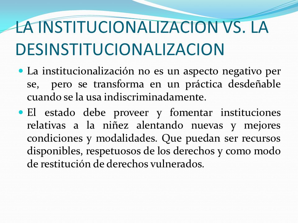 LA INSTITUCIONALIZACION VS. LA DESINSTITUCIONALIZACION