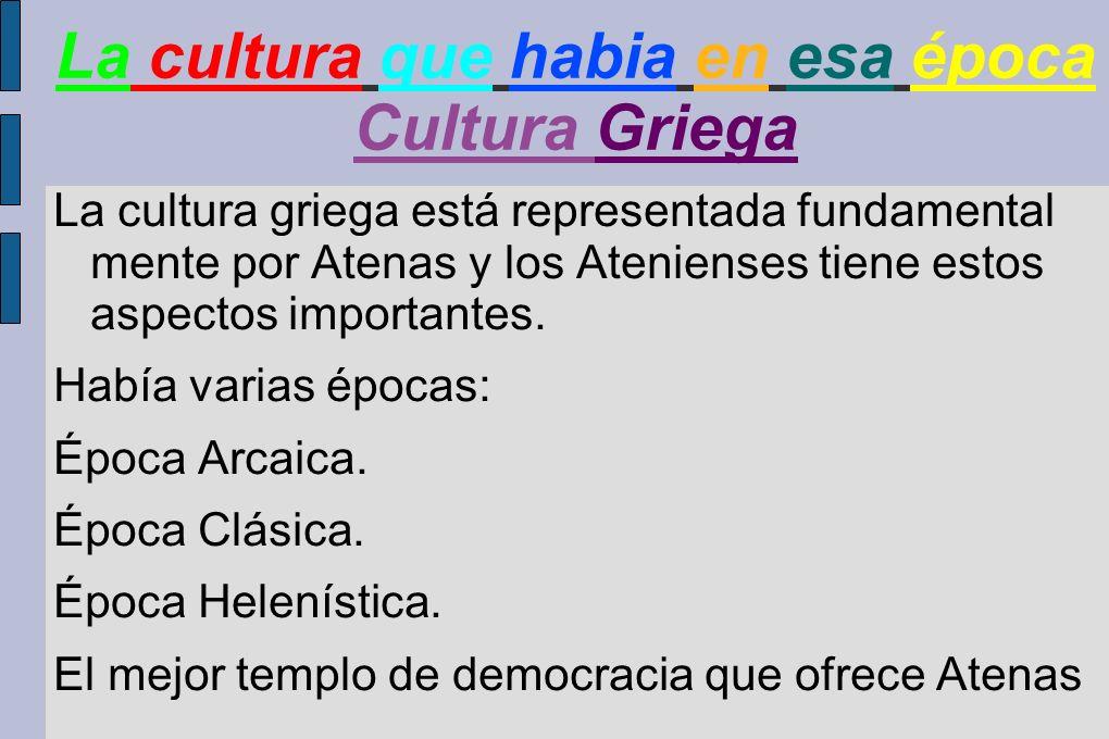La cultura que habia en esa época Cultura Griega