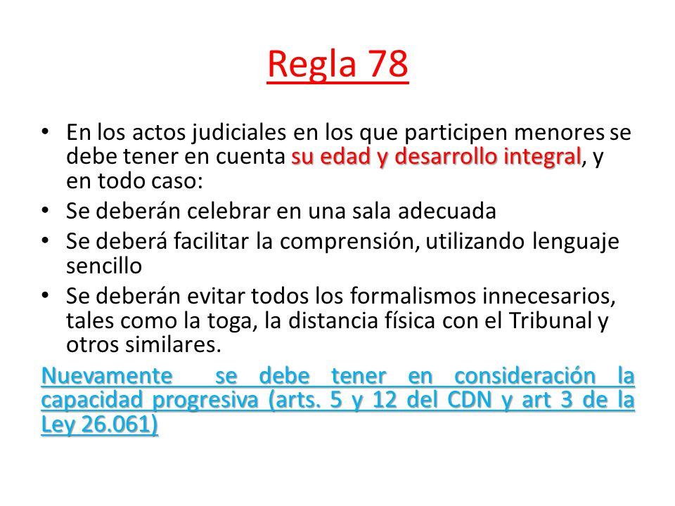 Regla 78 En los actos judiciales en los que participen menores se debe tener en cuenta su edad y desarrollo integral, y en todo caso:
