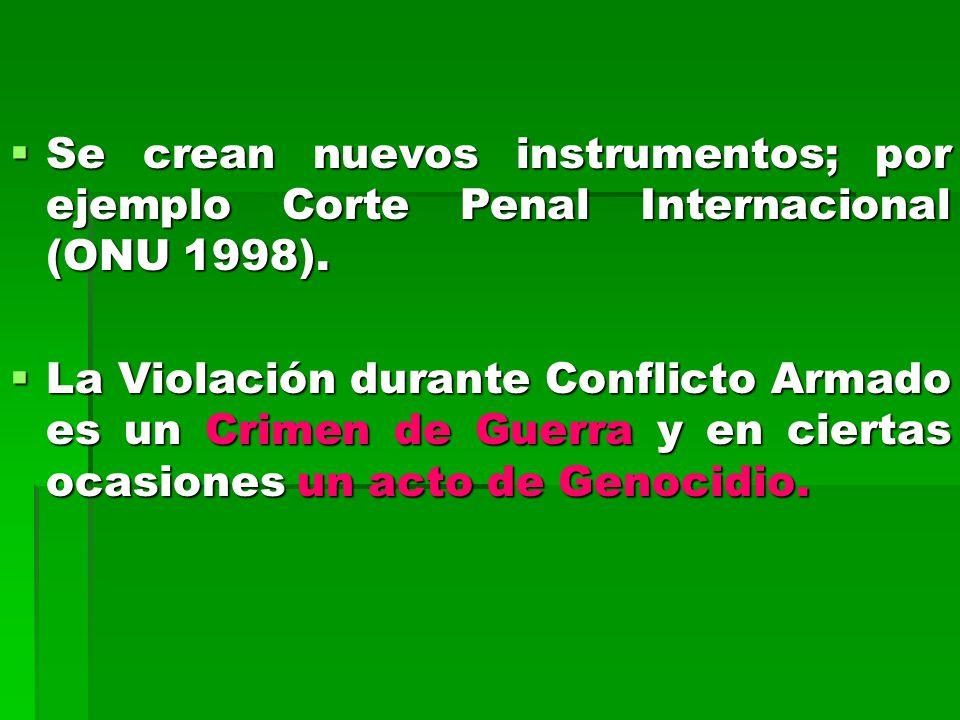 Se crean nuevos instrumentos; por ejemplo Corte Penal Internacional (ONU 1998).