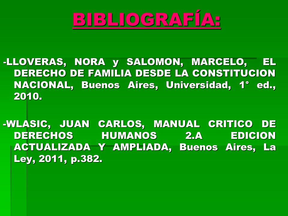 BIBLIOGRAFÍA: -LLOVERAS, NORA y SALOMON, MARCELO, EL DERECHO DE FAMILIA DESDE LA CONSTITUCION NACIONAL, Buenos Aires, Universidad, 1° ed., 2010.