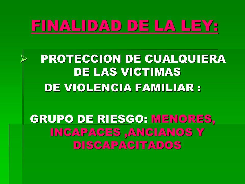 FINALIDAD DE LA LEY: PROTECCION DE CUALQUIERA DE LAS VICTIMAS