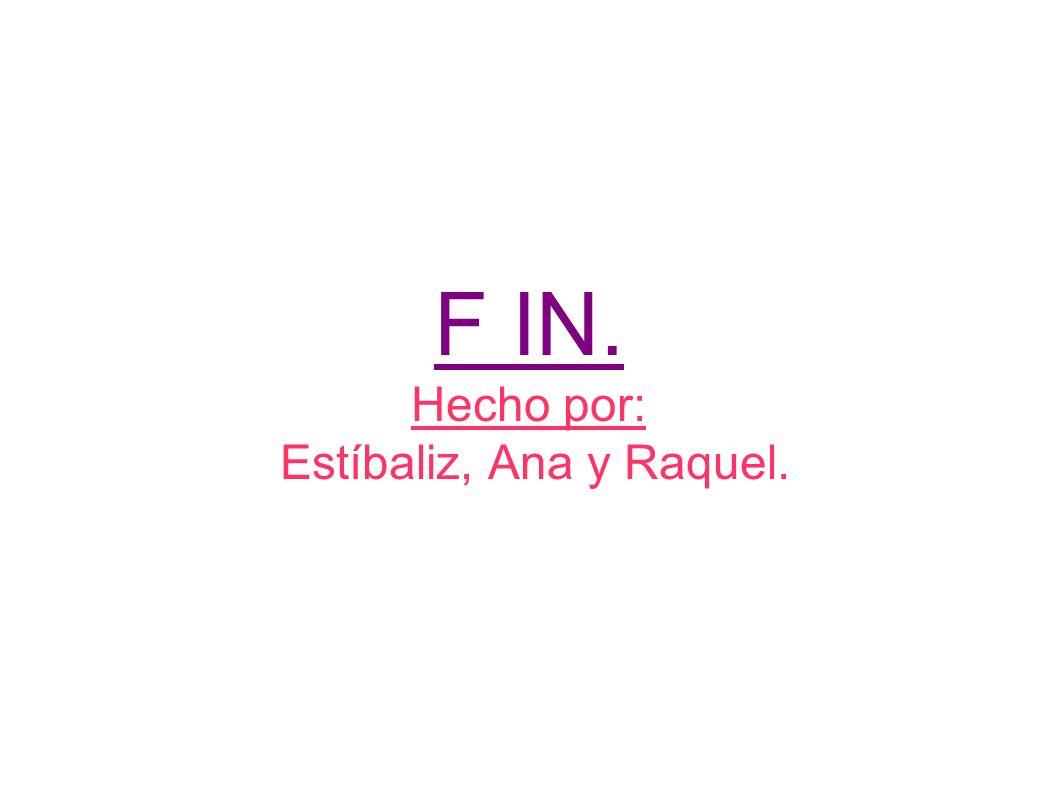 F IN. Hecho por: Estíbaliz, Ana y Raquel.