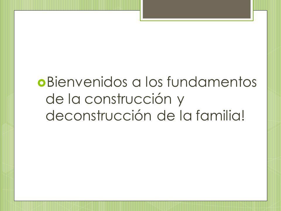 Bienvenidos a los fundamentos de la construcción y deconstrucción de la familia!