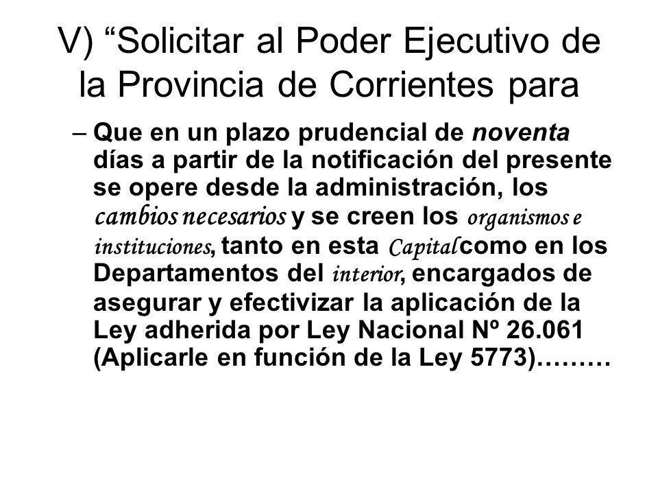 V) Solicitar al Poder Ejecutivo de la Provincia de Corrientes para
