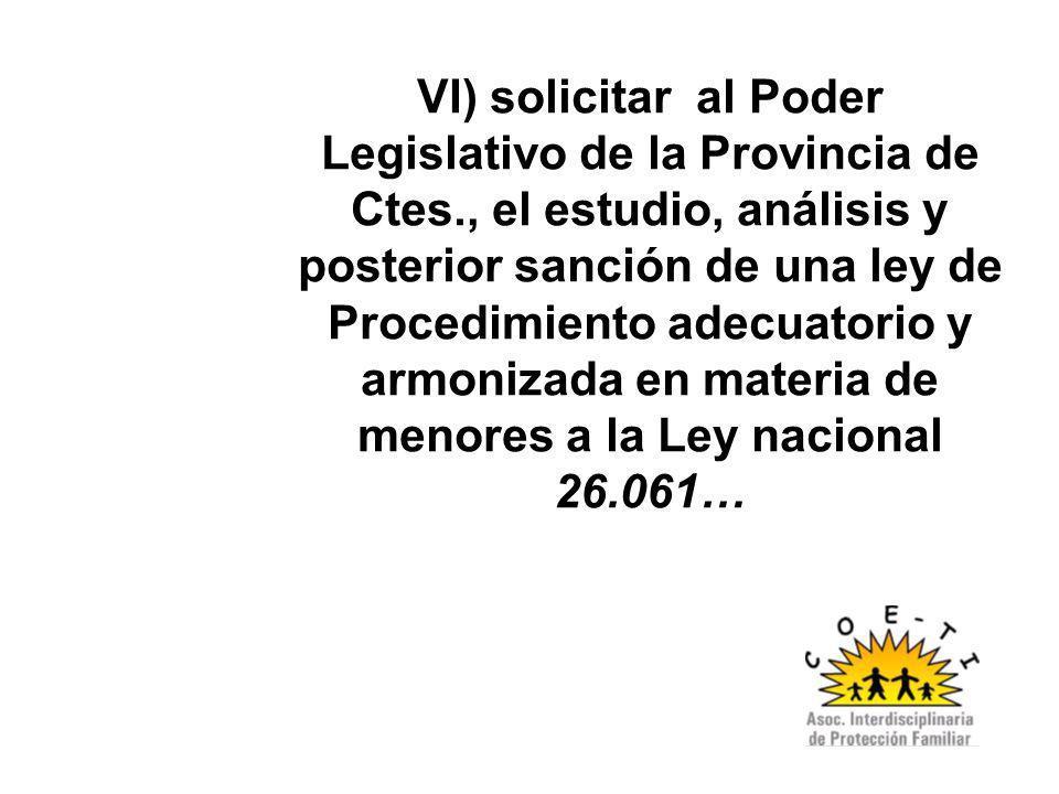 VI) solicitar al Poder Legislativo de la Provincia de Ctes
