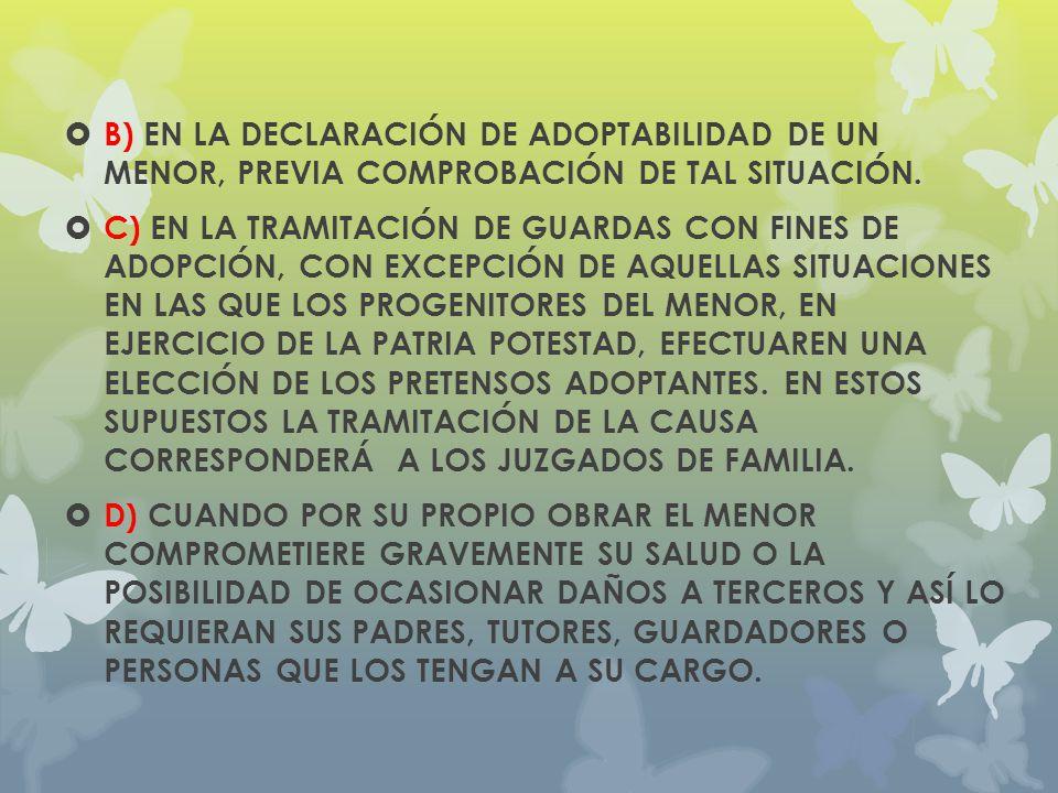 B) EN LA DECLARACIÓN DE ADOPTABILIDAD DE UN MENOR, PREVIA COMPROBACIÓN DE TAL SITUACIÓN.