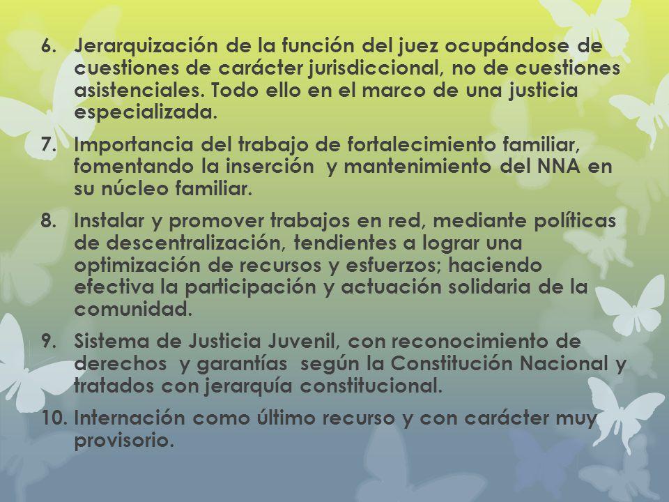 Jerarquización de la función del juez ocupándose de cuestiones de carácter jurisdiccional, no de cuestiones asistenciales. Todo ello en el marco de una justicia especializada.
